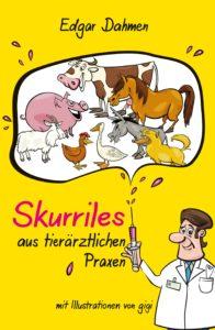 Skurriles aus tierärztlichen Praxen (Dr. E. Dahmen); Tredition